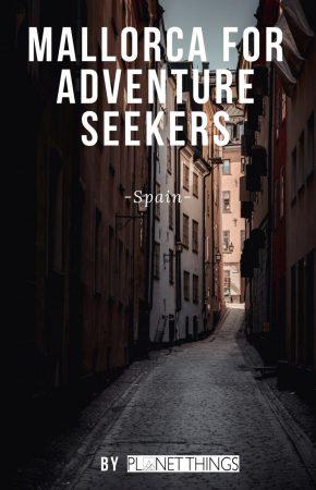 MALLORCA FOR ADVENTURE SEEKERS -Spain-